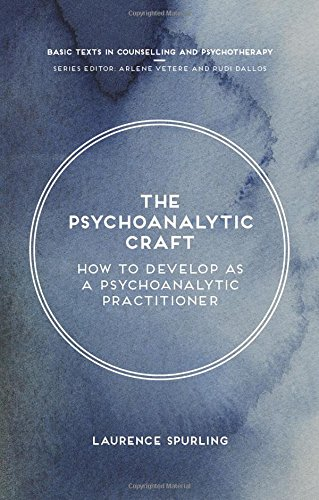 The Psychoanalytic Craft: How to Develop as a Psychoanalytic Practitioner